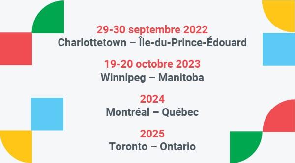 Infographie avec les prochaines dates des congrès : 29-30 septembre 2022 - Chalottetown Île-du-Prince-Édouard, 2023: Winnipeg - Manitoba, 2024 : Montréal -Québec